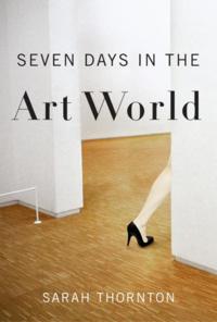 Seven Days in the Art World by Sarah Thortonworld