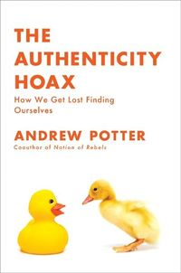 Authenticity Hoax, How We Get Lost Finding Ourselves