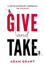 Give-and-Take A Revolutionary Approach to Success